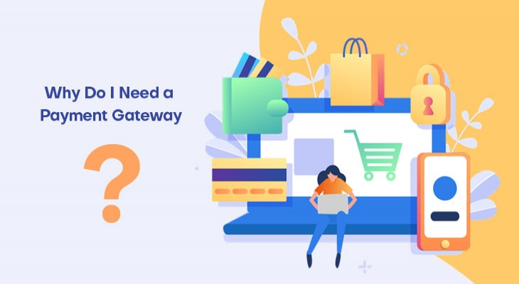 Top 20 Reasons Why Do I Need a Payment Gateway